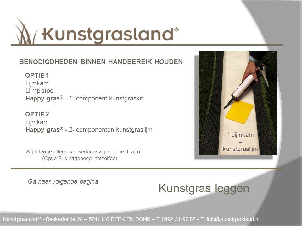 Kunstgras leggen Kunstgrasland ® - Beekerheide 28 – 5741 HC BEEK EN DONK – T. 0492 31 97 82 - E: info@kunstgrasland.nl BENODIGDHEDEN BINNEN HANDBEREIK