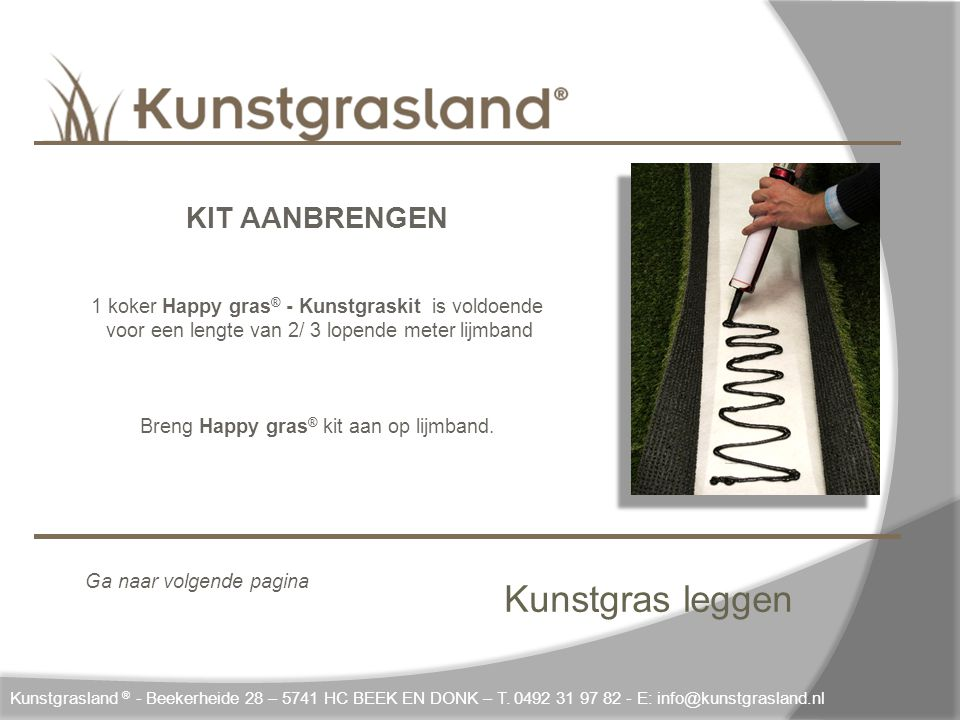 Kunstgras leggen Kunstgrasland ® - Beekerheide 28 – 5741 HC BEEK EN DONK – T. 0492 31 97 82 - E: info@kunstgrasland.nl KIT AANBRENGEN 1 koker Happy gr