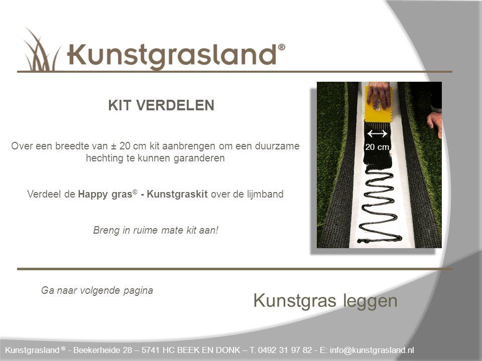 Kunstgras leggen Kunstgrasland ® - Beekerheide 28 – 5741 HC BEEK EN DONK – T. 0492 31 97 82 - E: info@kunstgrasland.nl ↔ 20 cm KIT VERDELEN Over een b