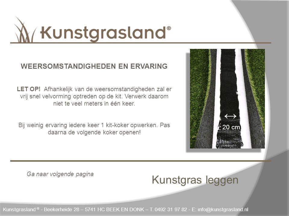 Kunstgras leggen Kunstgrasland ® - Beekerheide 28 – 5741 HC BEEK EN DONK – T. 0492 31 97 82 - E: info@kunstgrasland.nl ↔ 20 cm WEERSOMSTANDIGHEDEN EN