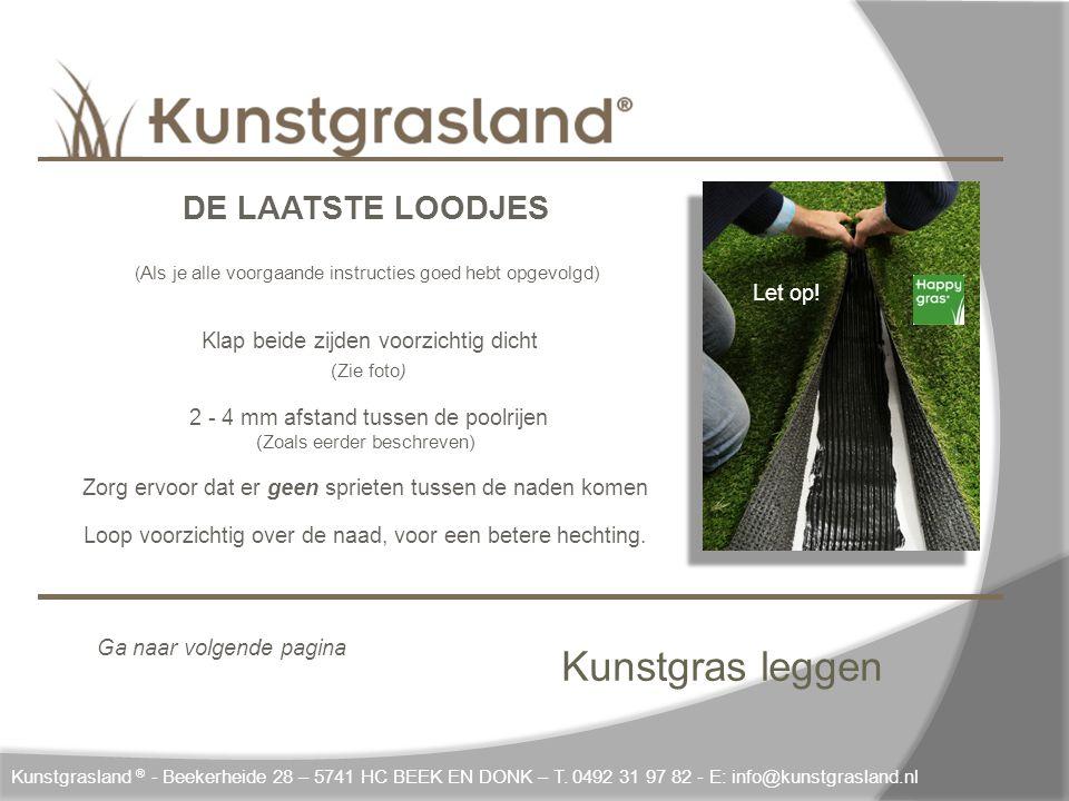 Kunstgras leggen Kunstgrasland ® - Beekerheide 28 – 5741 HC BEEK EN DONK – T. 0492 31 97 82 - E: info@kunstgrasland.nl DE LAATSTE LOODJES ( Als je all