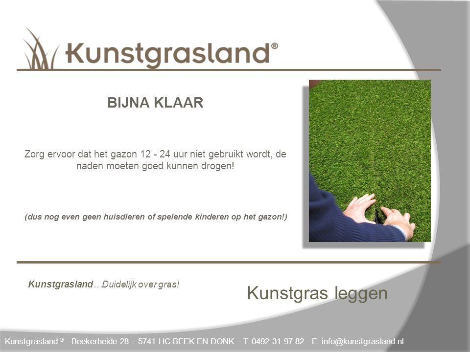 Kunstgras leggen Kunstgrasland ® - Beekerheide 28 – 5741 HC BEEK EN DONK – T. 0492 31 97 82 - E: info@kunstgrasland.nl BIJNA KLAAR Zorg ervoor dat het
