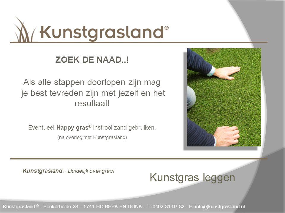 Kunstgras leggen Kunstgrasland ® - Beekerheide 28 – 5741 HC BEEK EN DONK – T. 0492 31 97 82 - E: info@kunstgrasland.nl ZOEK DE NAAD..! Als alle stappe