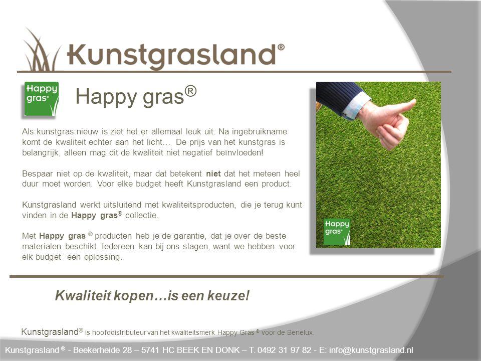 Kunstgrasland ® - Beekerheide 28 – 5741 HC BEEK EN DONK – T. 0492 31 97 82 - E: info@kunstgrasland.nl Happy gras ® Als kunstgras nieuw is ziet het er