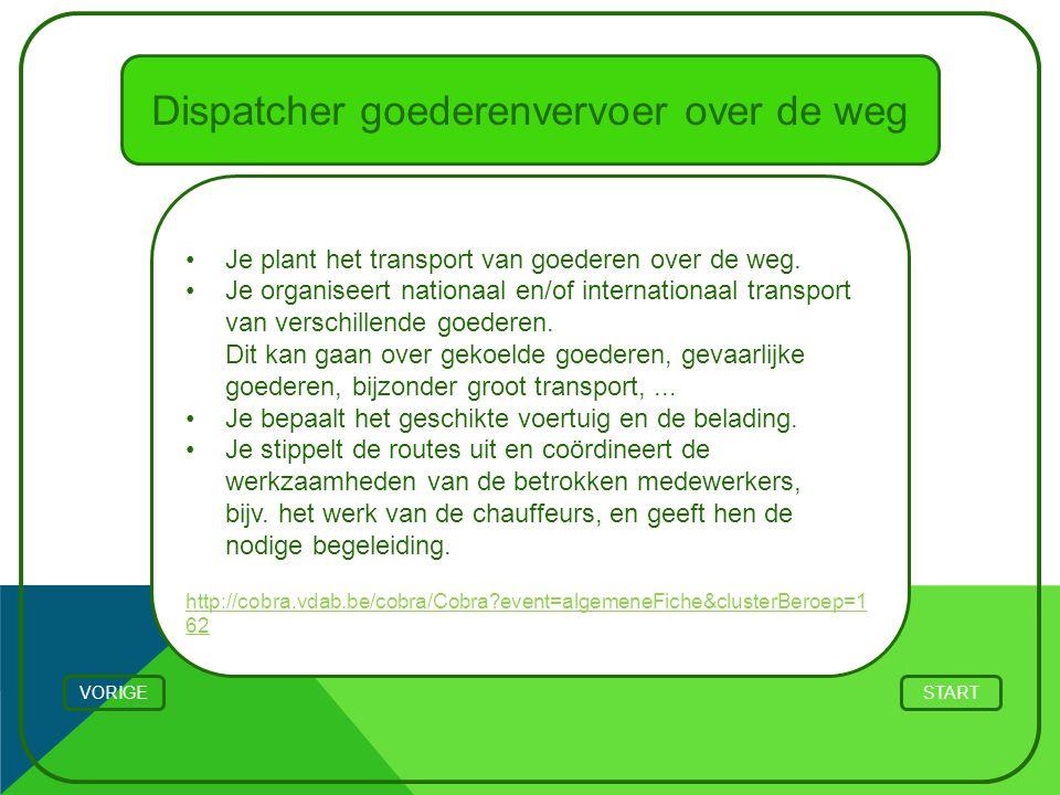 Dispatcher goederenvervoer over de weg Je plant het transport van goederen over de weg. Je organiseert nationaal en/of internationaal transport van ve