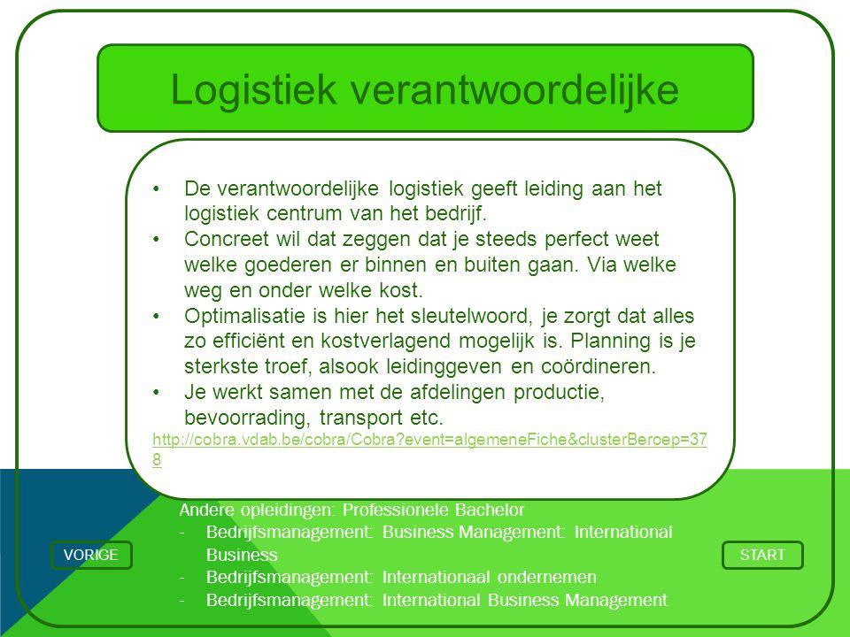 Logistiek verantwoordelijke De verantwoordelijke logistiek geeft leiding aan het logistiek centrum van het bedrijf. Concreet wil dat zeggen dat je ste