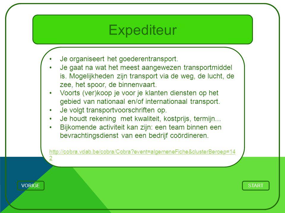 Expediteur Je organiseert het goederentransport. Je gaat na wat het meest aangewezen transportmiddel is. Mogelijkheden zijn transport via de weg, de l