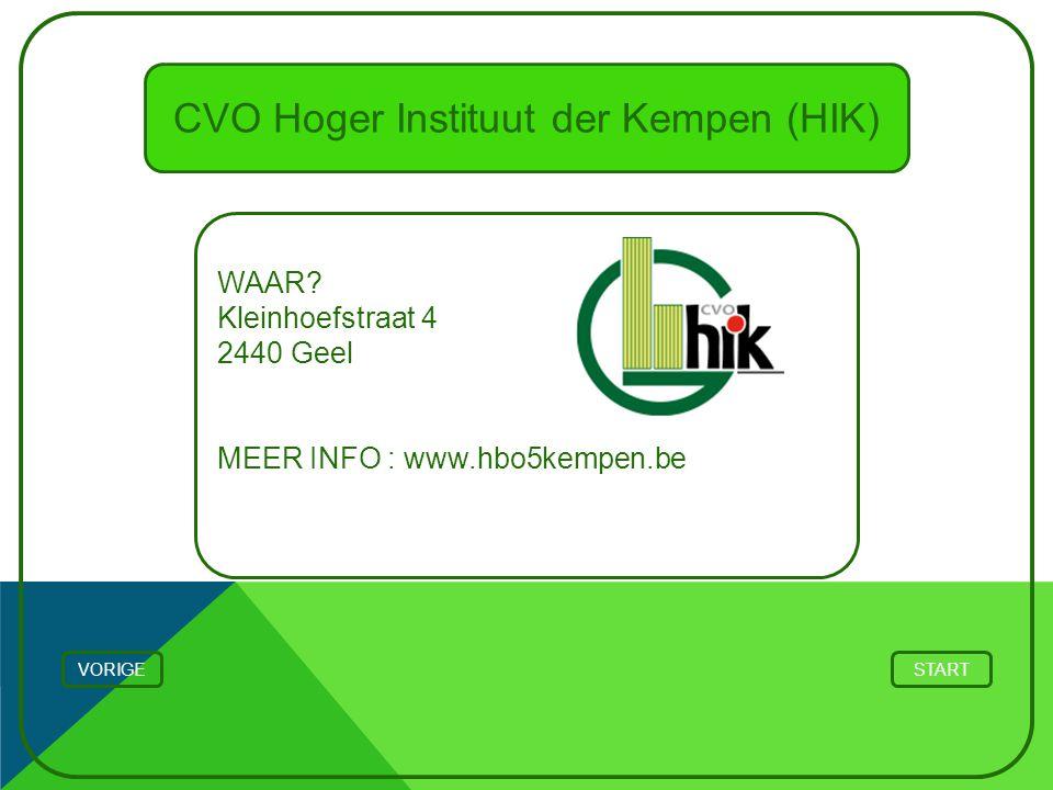 CVO Hoger Instituut der Kempen (HIK) WAAR? Kleinhoefstraat 4 2440 Geel MEER INFO : www.hbo5kempen.be STARTVORIGE