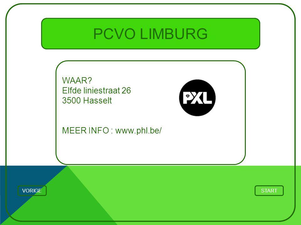 PCVO LIMBURG WAAR? Elfde liniestraat 26 3500 Hasselt MEER INFO : www.phl.be/ STARTVORIGE