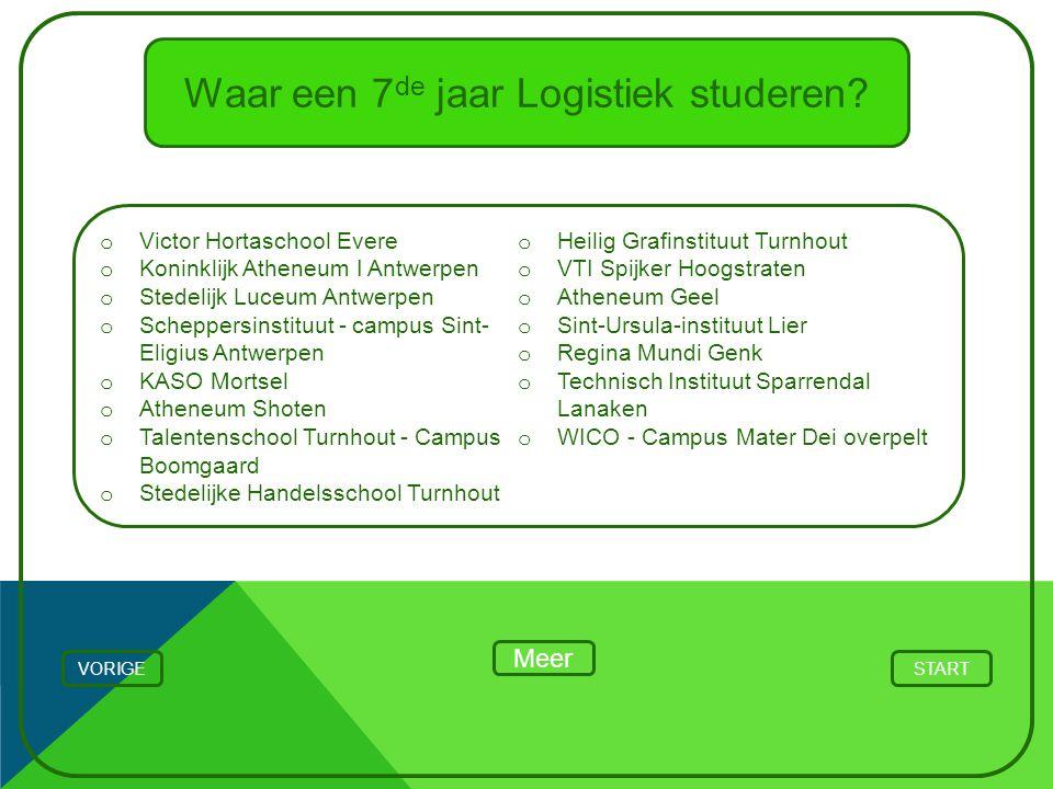 Waar een 7 de jaar Logistiek studeren? STARTVORIGE o Victor Hortaschool Evere o Koninklijk Atheneum I Antwerpen o Stedelijk Luceum Antwerpen o Scheppe