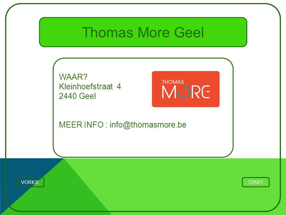 Thomas More Geel WAAR? Kleinhoefstraat 4 2440 Geel MEER INFO : info@thomasmore.be STARTVORIGE