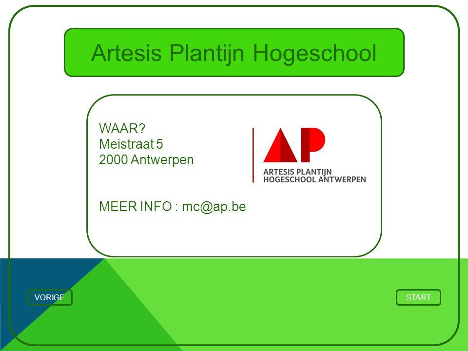 Artesis Plantijn Hogeschool WAAR? Meistraat 5 2000 Antwerpen MEER INFO : mc@ap.be STARTVORIGE