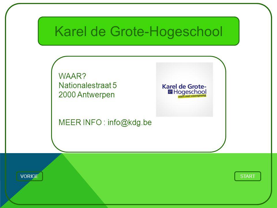 Karel de Grote-Hogeschool WAAR? Nationalestraat 5 2000 Antwerpen MEER INFO : info@kdg.be STARTVORIGE