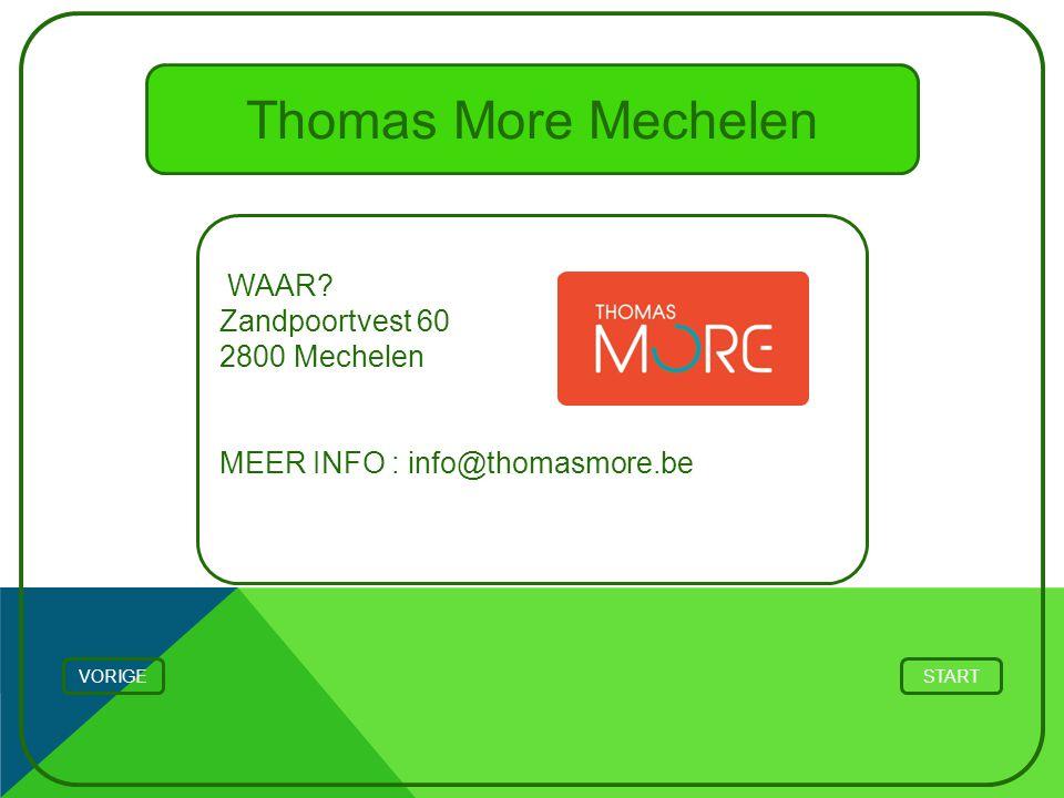 Thomas More Mechelen WAAR? Zandpoortvest 60 2800 Mechelen MEER INFO : info@thomasmore.be STARTVORIGE