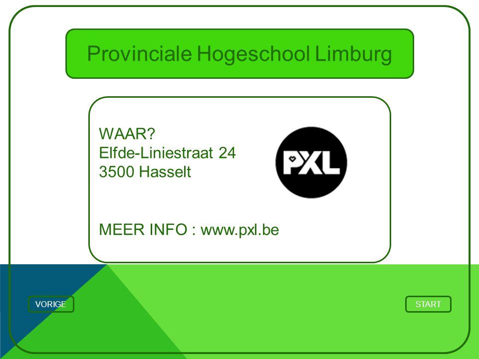 Provinciale Hogeschool Limburg WAAR? Elfde-Liniestraat 24 3500 Hasselt MEER INFO : www.pxl.be STARTVORIGE