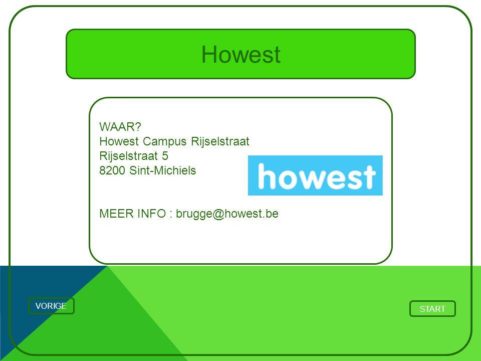 Howest WAAR? Howest Campus Rijselstraat Rijselstraat 5 8200 Sint-Michiels MEER INFO : brugge@howest.be VORIGE START