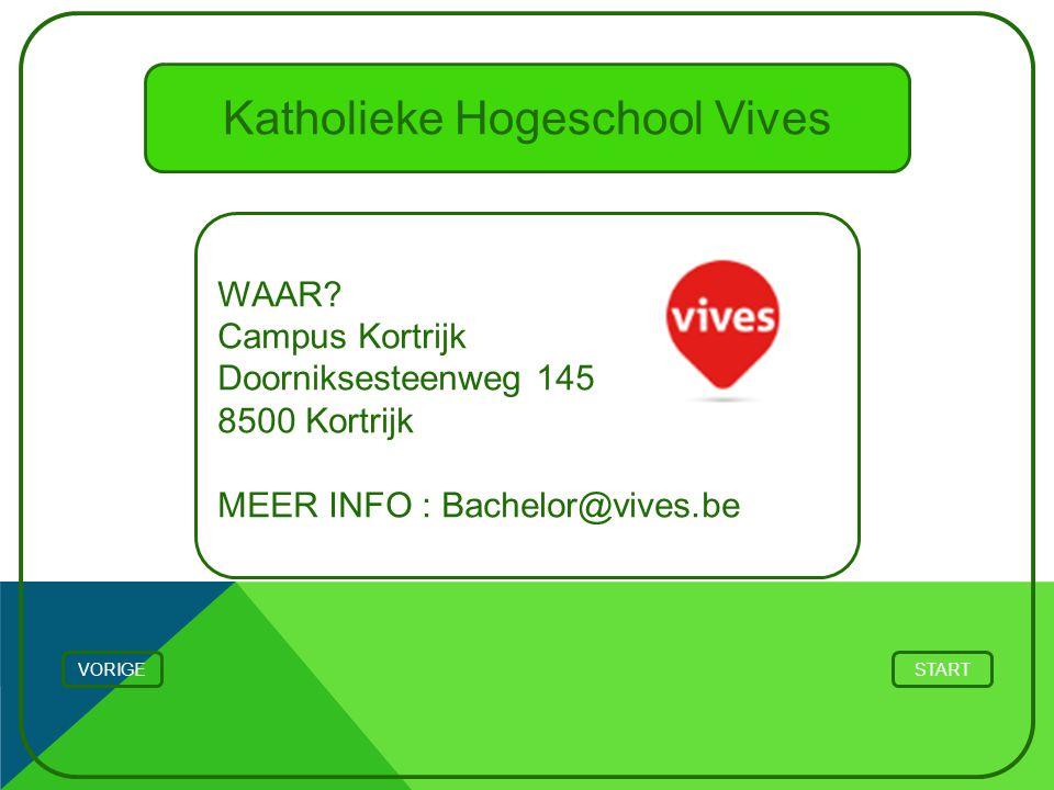 Katholieke Hogeschool Vives WAAR? Campus Kortrijk Doorniksesteenweg 1450 Kortrijk 8500 Kortrijk MEER INFO : Bachelor@vives.be VORIGESTART