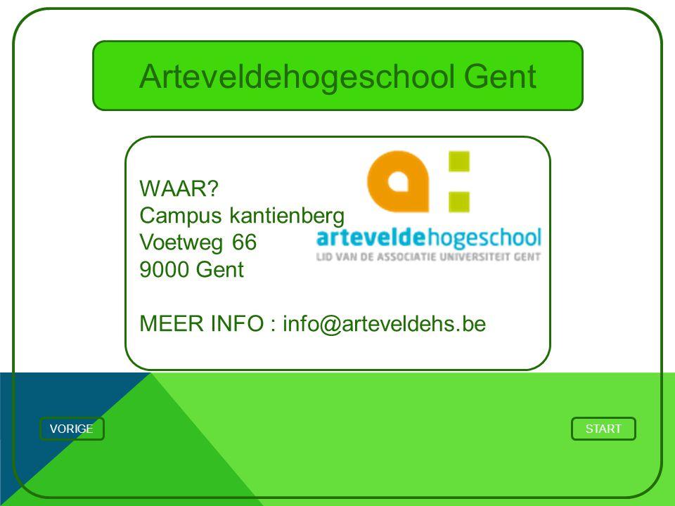 Arteveldehogeschool Gent WAAR? Campus kantienberg Voetweg 66 9000 Gent MEER INFO : info@arteveldehs.be VORIGESTART