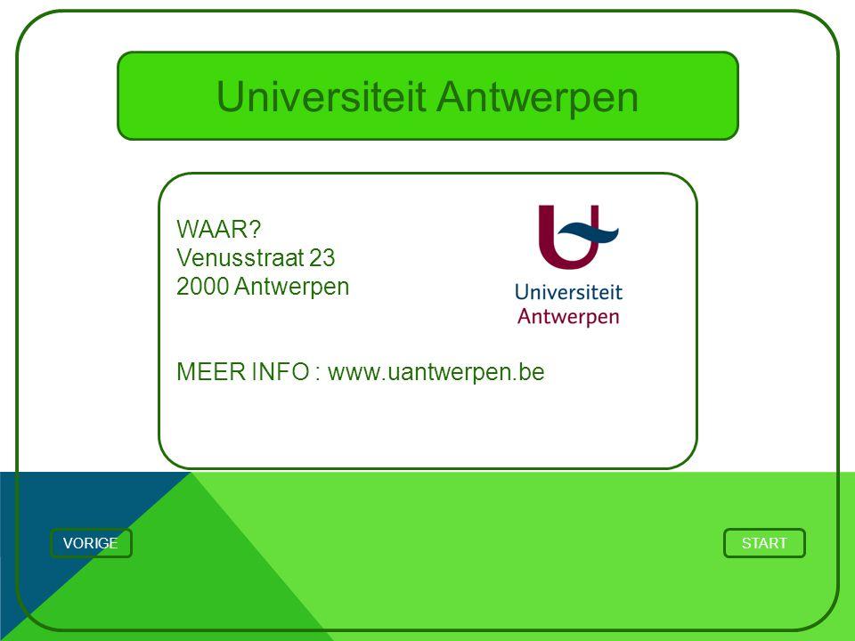 Universiteit Antwerpen WAAR? Venusstraat 23 2000 Antwerpen MEER INFO : www.uantwerpen.be STARTVORIGE