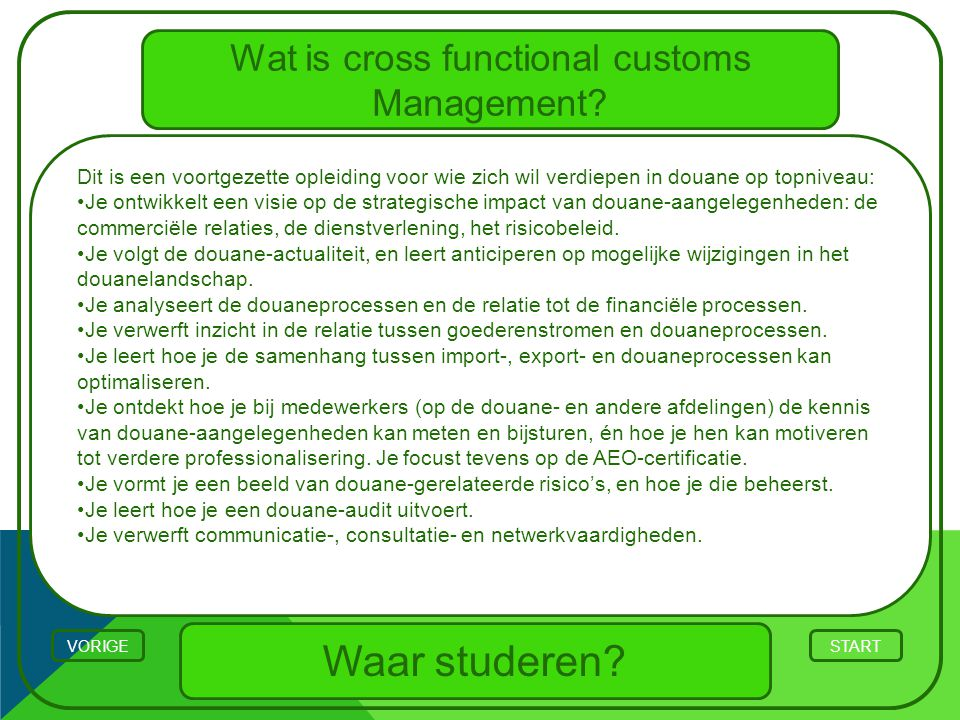 Wat is cross functional customs Management? Waar studeren? STARTVORIGE Dit is een voortgezette opleiding voor wie zich wil verdiepen in douane op topn
