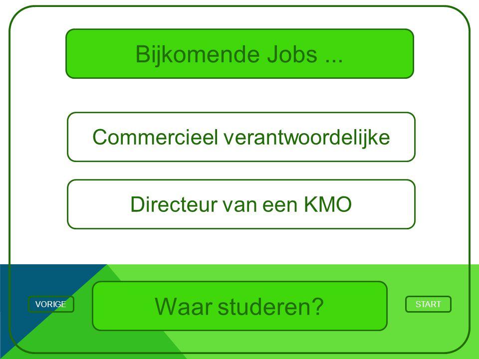 Bijkomende Jobs... Waar studeren? STARTVORIGE Commercieel verantwoordelijke Directeur van een KMO