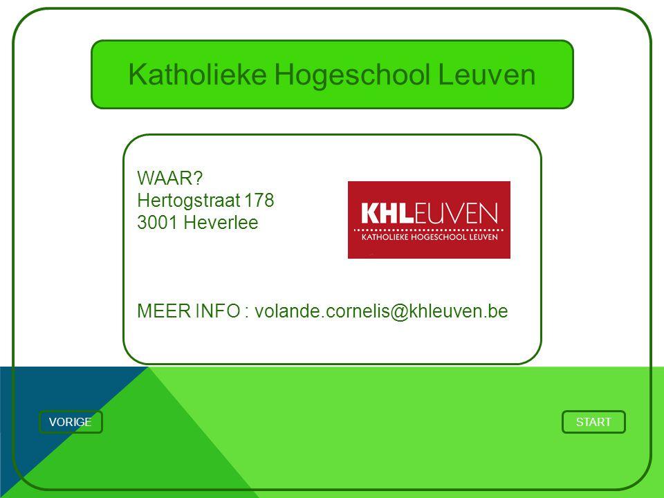 Katholieke Hogeschool Leuven WAAR? Hertogstraat 178 3001 Heverlee MEER INFO : volande.cornelis@khleuven.be STARTVORIGE