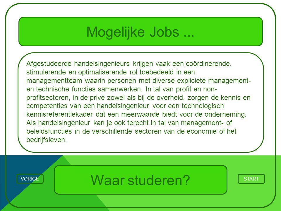 Mogelijke Jobs... STARTVORIGE Waar studeren? Afgestudeerde handelsingenieurs krijgen vaak een coördinerende, stimulerende en optimaliserende rol toebe