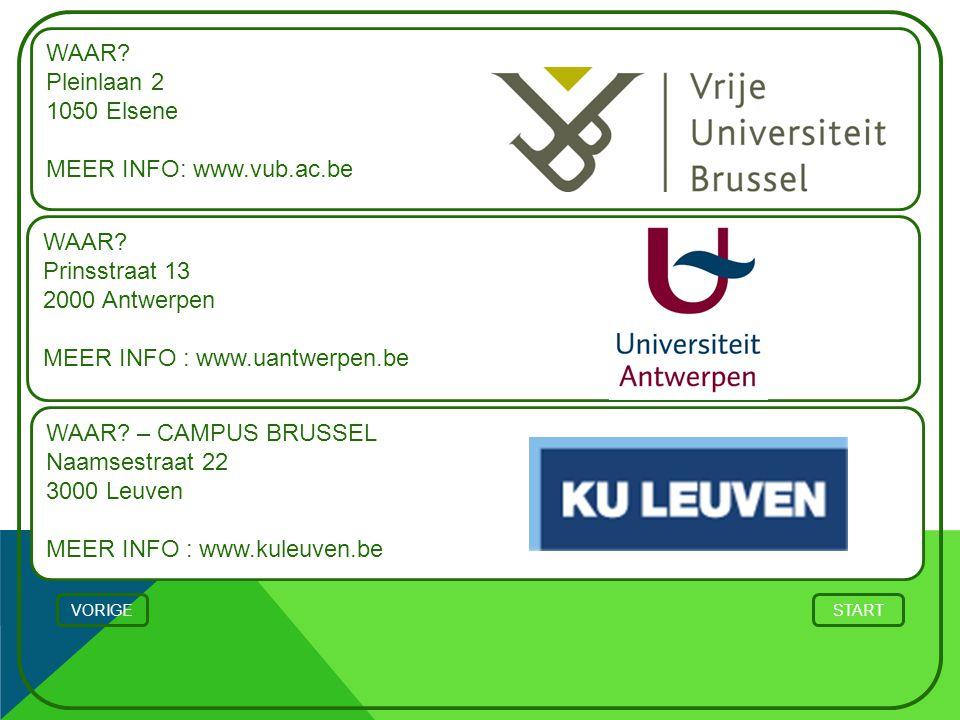 WAAR? Prinsstraat 13 2000 Antwerpen MEER INFO : www.uantwerpen.be STARTVORIGE WAAR? Pleinlaan 2 1050 Elsene MEER INFO: www.vub.ac.be WAAR? – CAMPUS BR