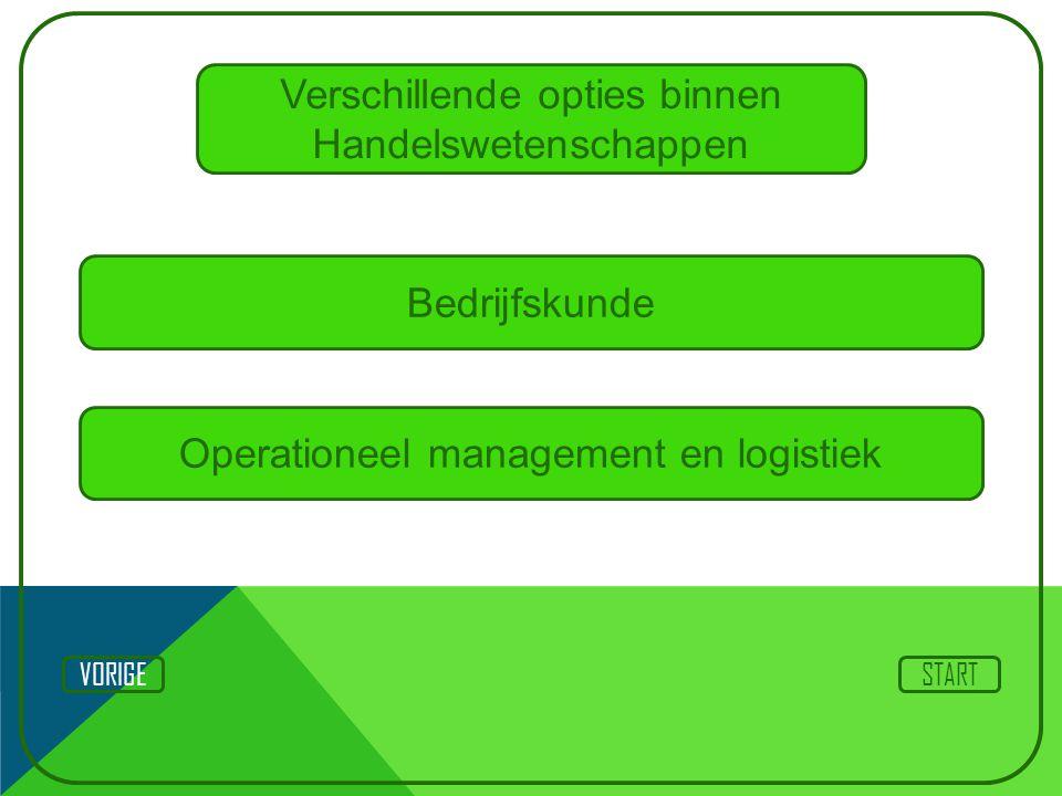 Verschillende opties binnen Handelswetenschappen Bedrijfskunde STARTVORIGE Operationeel management en logistiek