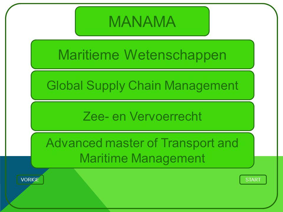 MANAMA Maritieme Wetenschappen STARTVORIGE Zee- en Vervoerrecht Global Supply Chain Management Advanced master of Transport and Maritime Management