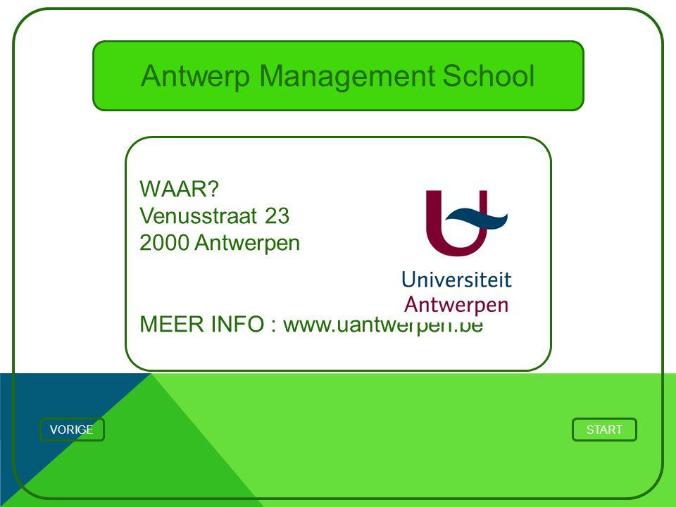 Antwerp Management School WAAR? Venusstraat 23 2000 Antwerpen MEER INFO : www.uantwerpen.be STARTVORIGE