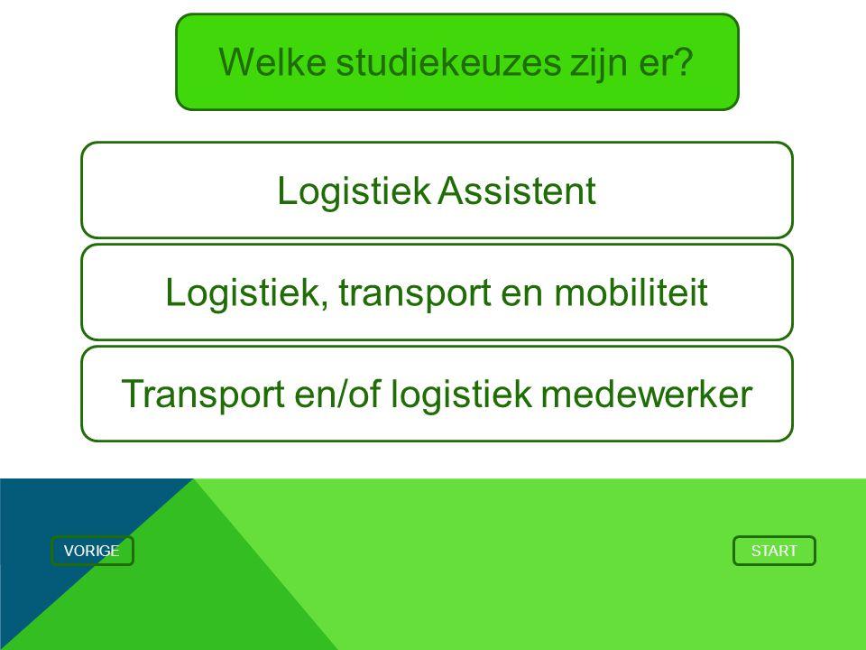 Welke studiekeuzes zijn er? Logistiek Assistent Transport en/of logistiek medewerker Logistiek, transport en mobiliteit VORIGESTART