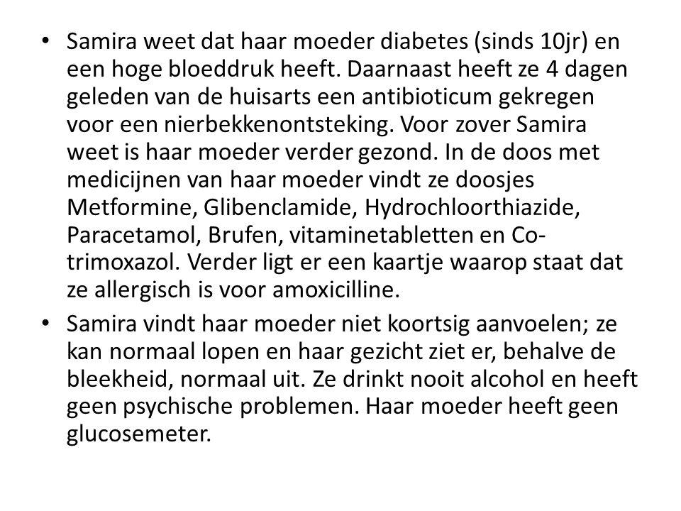 Samira weet dat haar moeder diabetes (sinds 10jr) en een hoge bloeddruk heeft. Daarnaast heeft ze 4 dagen geleden van de huisarts een antibioticum gek