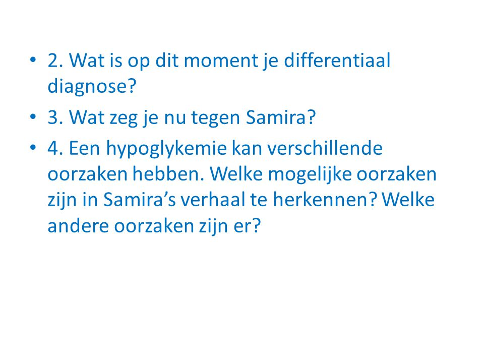 2.Wat is op dit moment je differentiaal diagnose.
