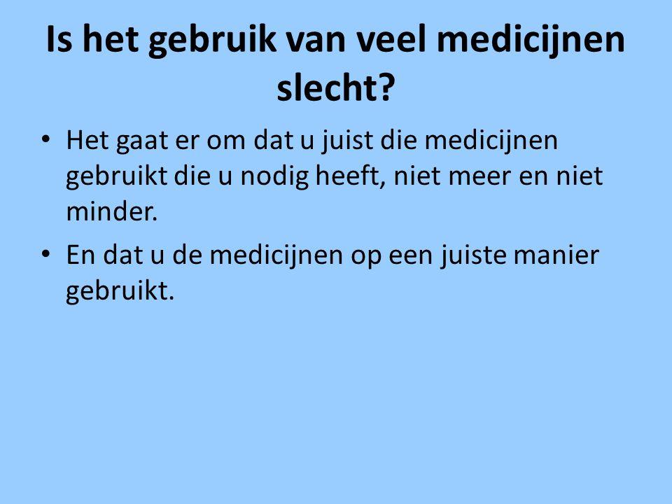 Is het gebruik van veel medicijnen slecht? Het gaat er om dat u juist die medicijnen gebruikt die u nodig heeft, niet meer en niet minder. En dat u de