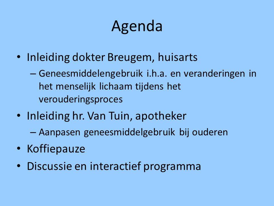 Agenda Inleiding dokter Breugem, huisarts – Geneesmiddelengebruik i.h.a. en veranderingen in het menselijk lichaam tijdens het verouderingsproces Inle