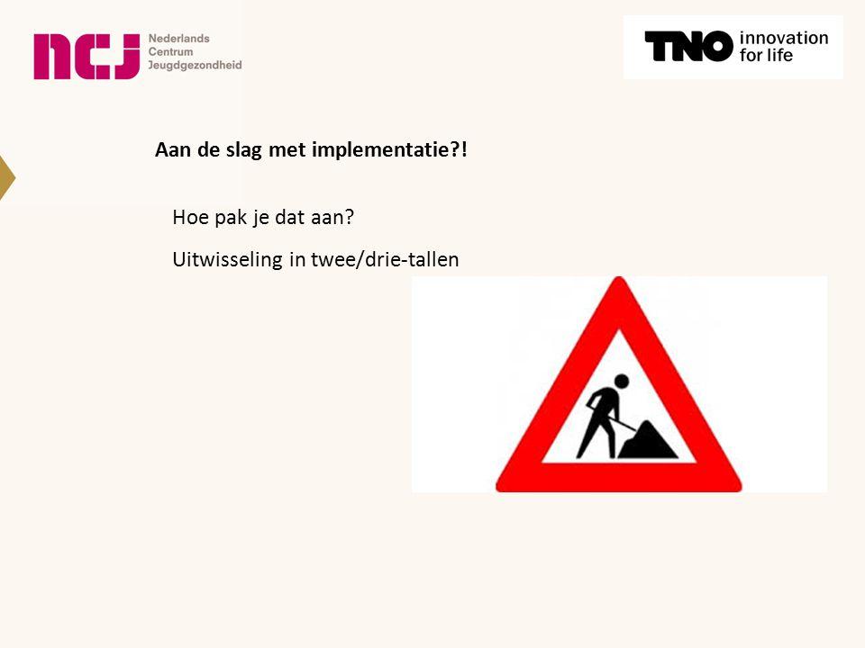 Aan de slag met implementatie?! Hoe pak je dat aan? Uitwisseling in twee/drie-tallen