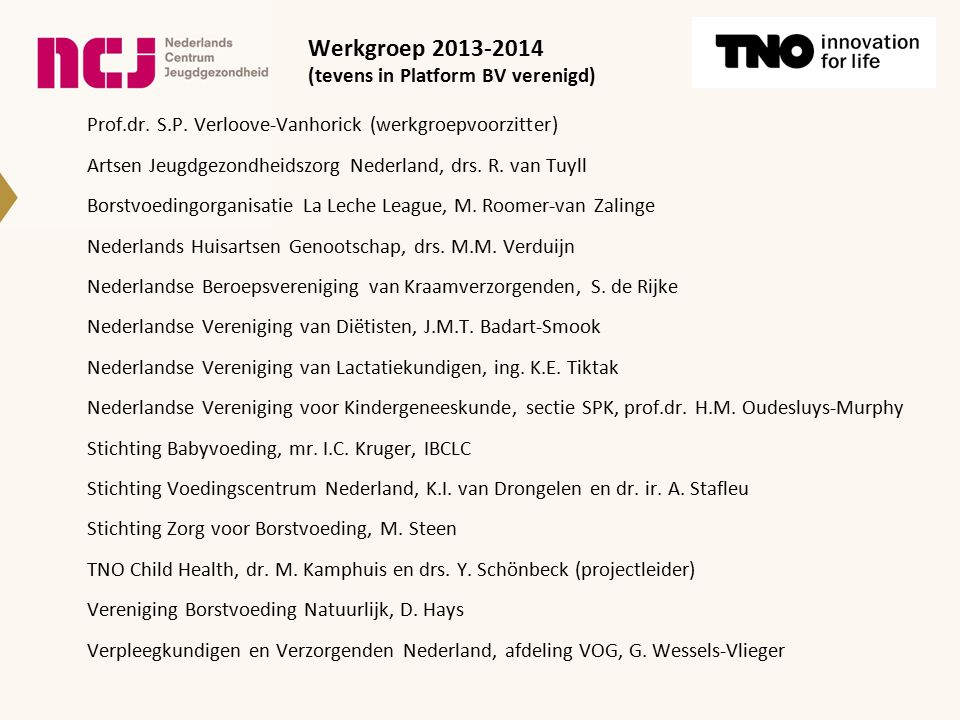Prof.dr. S.P. Verloove-Vanhorick (werkgroepvoorzitter) Artsen Jeugdgezondheidszorg Nederland, drs. R. van Tuyll Borstvoedingorganisatie La Leche Leagu