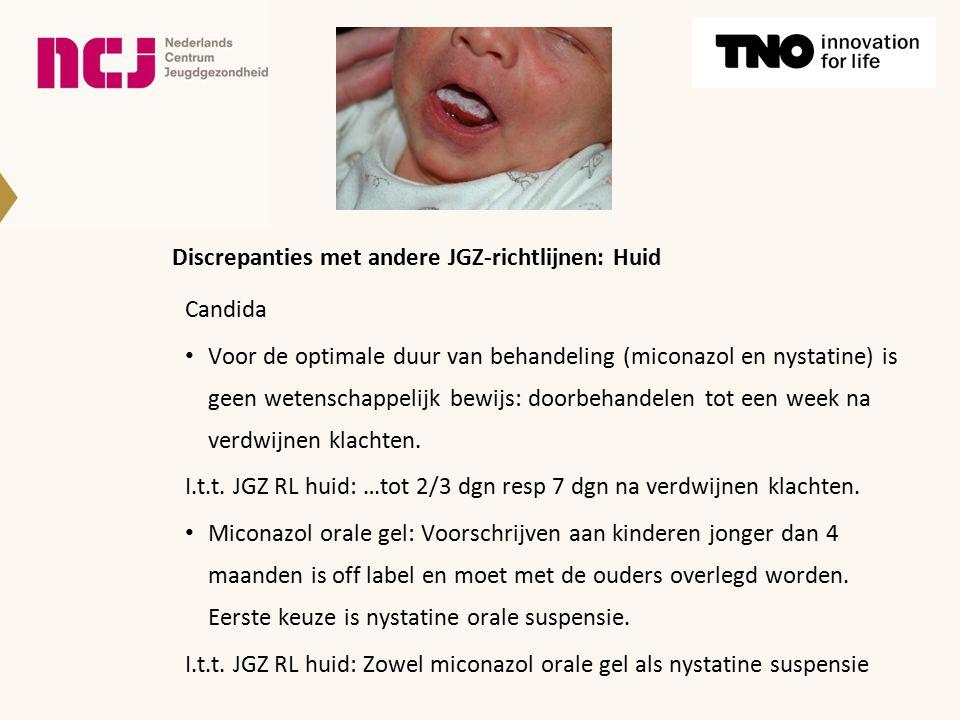 Discrepanties met andere JGZ-richtlijnen: Huid Candida Voor de optimale duur van behandeling (miconazol en nystatine) is geen wetenschappelijk bewijs: doorbehandelen tot een week na verdwijnen klachten.