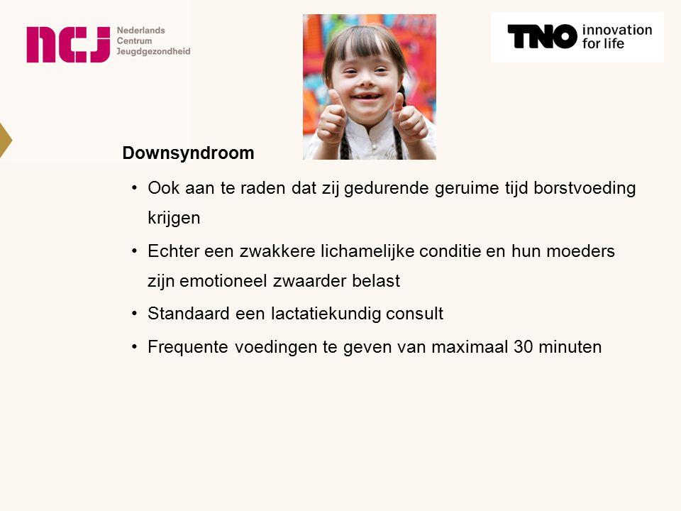 Downsyndroom Ook aan te raden dat zij gedurende geruime tijd borstvoeding krijgen Echter een zwakkere lichamelijke conditie en hun moeders zijn emotio