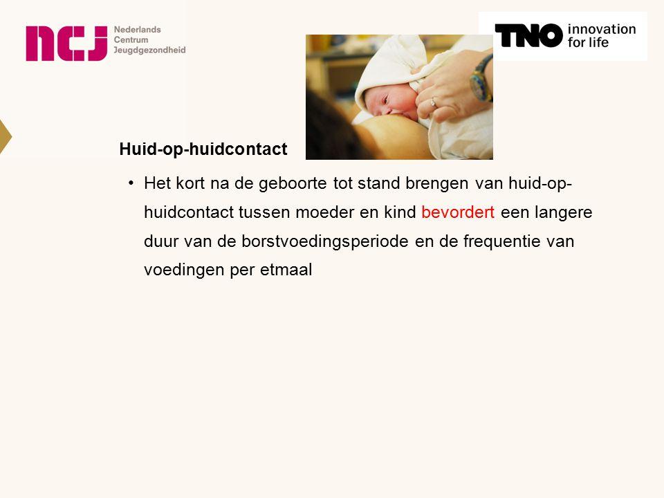 Huid-op-huidcontact Het kort na de geboorte tot stand brengen van huid-op- huidcontact tussen moeder en kind bevordert een langere duur van de borstvo