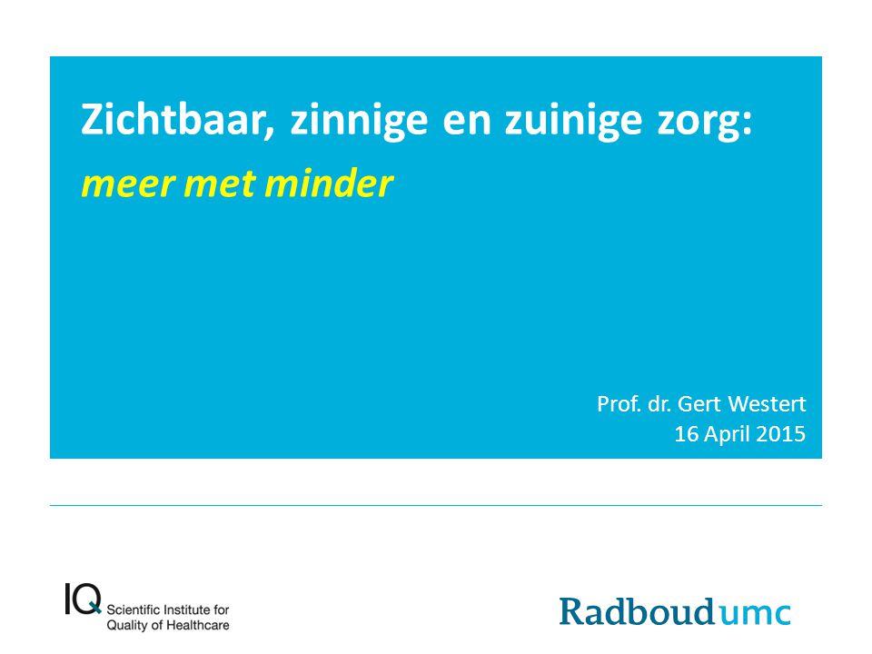 Zichtbaar, zinnige en zuinige zorg: meer met minder Prof. dr. Gert Westert 16 April 2015