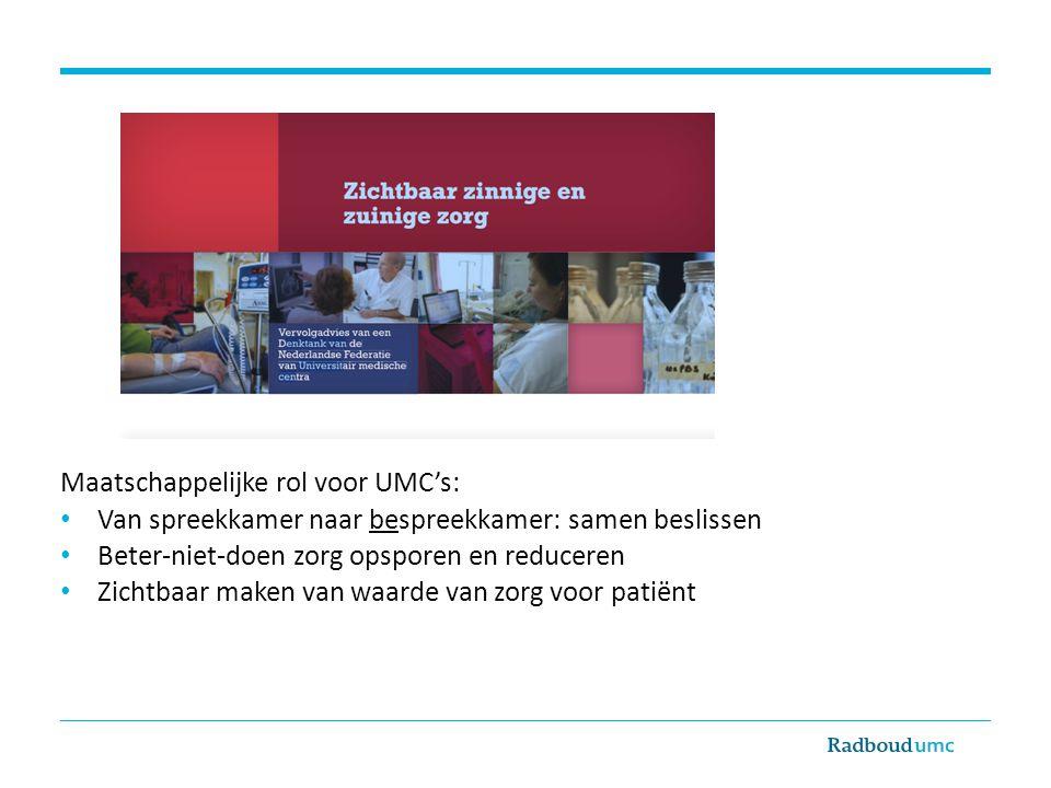 Maatschappelijke rol voor UMC's: Van spreekkamer naar bespreekkamer: samen beslissen Beter-niet-doen zorg opsporen en reduceren Zichtbaar maken van waarde van zorg voor patiënt