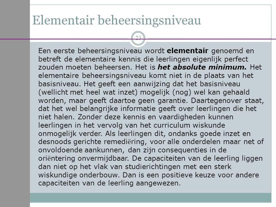 Elementair beheersingsniveau Een eerste beheersingsniveau wordt elementair genoemd en betreft de elementaire kennis die leerlingen eigenlijk perfect z