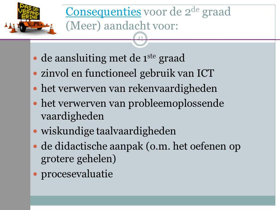 Consequenties voor de 2 de graad (Meer) aandacht voor:Consequenties de aansluiting met de 1 ste graad zinvol en functioneel gebruik van ICT het verwer