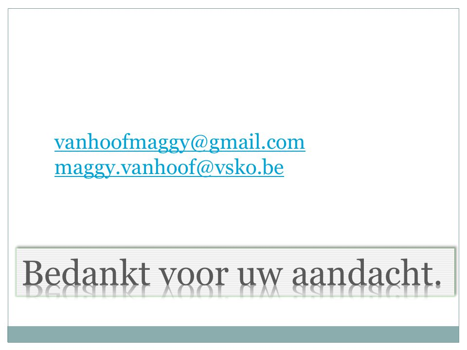 vanhoofmaggy@gmail.com maggy.vanhoof@vsko.be