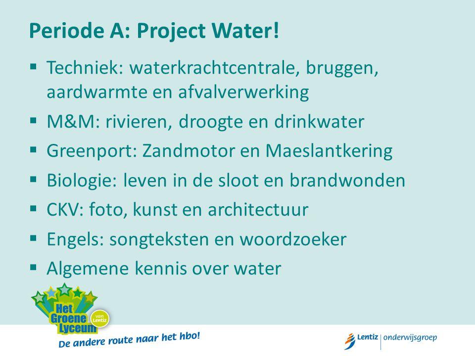 Periode A: Project Water!  Techniek: waterkrachtcentrale, bruggen, aardwarmte en afvalverwerking  M&M: rivieren, droogte en drinkwater  Greenport: