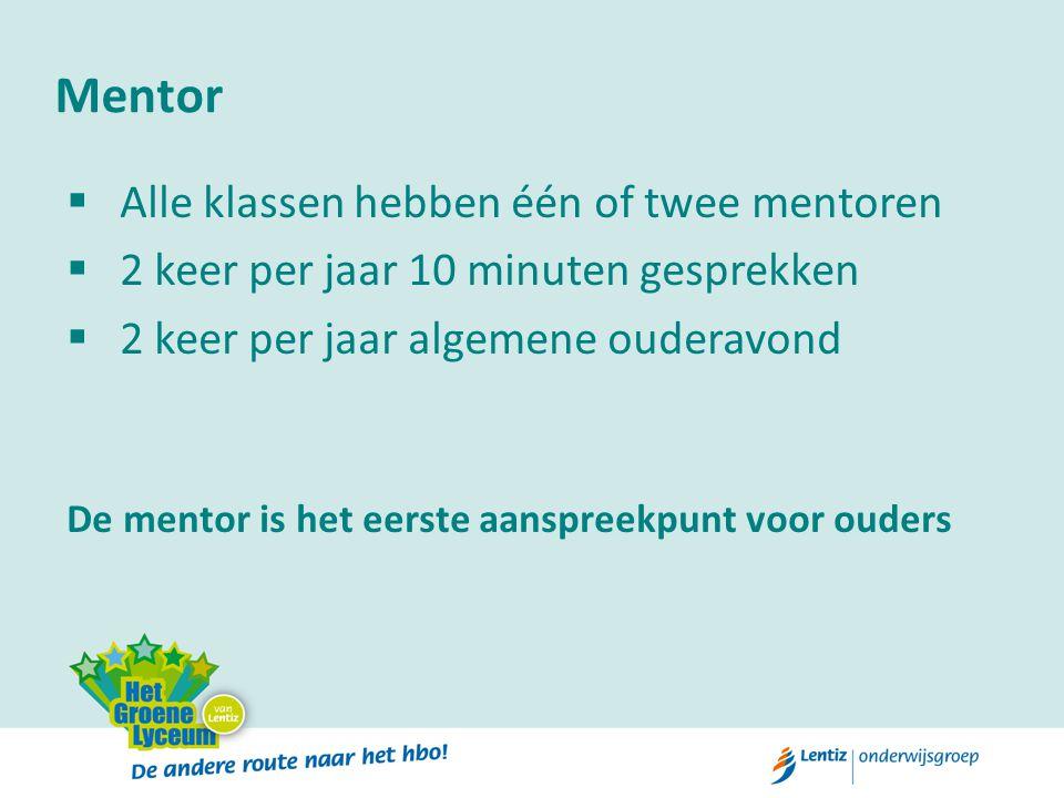 Mentor  Alle klassen hebben één of twee mentoren  2 keer per jaar 10 minuten gesprekken  2 keer per jaar algemene ouderavond De mentor is het eerst