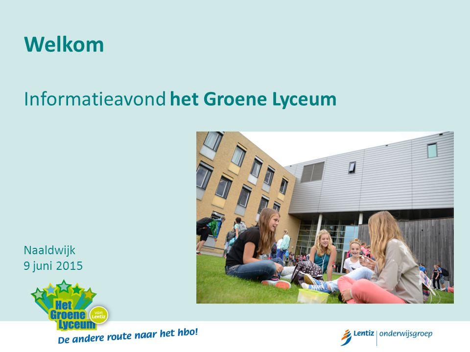 Welkom Informatieavond het Groene Lyceum Naaldwijk 9 juni 2015