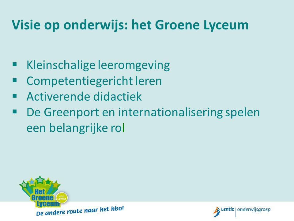 Visie op onderwijs: het Groene Lyceum  Kleinschalige leeromgeving  Competentiegericht leren  Activerende didactiek  De Greenport en internationali